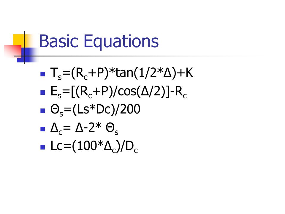 Basic Equations Ts=(Rc+P)*tan(1/2*Δ)+K Es=[(Rc+P)/cos(Δ/2)]-Rc
